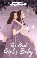 The Bad Girl's Baby by MykaFadia_