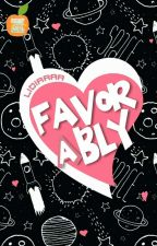 Favorably (Complete) by ratuteenlit