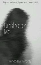 Unshatter Me by windadwiranty