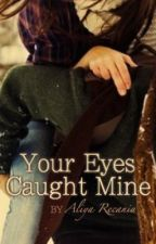 Your Eyes Caught Mine by aweewah