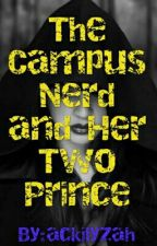 The Campus Nerd And Her Two  Prince by kayelyzah