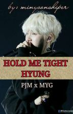 HOLD ME TIGHT HYUNG... by minyoonshiper