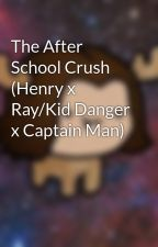 The After School Crush (Henry x Ray/Kid Danger x Captain Man) by Moose_Chester_2089