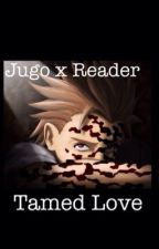 Jugo X Reader:Tamed Love by zombielover8469