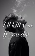 I'll kill you if you die by Alonaanna