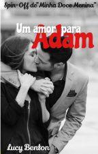 Um amor para Adam/ Capítulos para a degustação. by Lucy_Benton