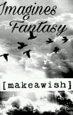 Imagines Fantasy- Make a wish by Erika_Singer