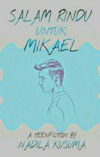 SALAM RINDU UNTUK MIKAEL by Nadilakusuma