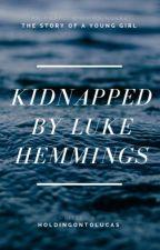 Kidnapped By Luke Hemmings by littleprincessstuff