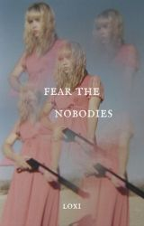 Fear The Nobodies by loxisong