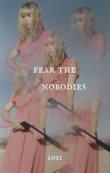 Fear The Nobodies by loksoul