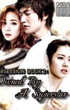 Obsession Book 2: Owned By A Superstar (Part 2) by Miss_A_13