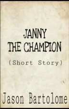JANNY THE CHAMPION (Completed) by JasonBartolome