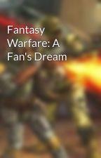 Fantasy Warfare: A Fan's Dream by prince0Fcrystalz