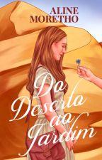 Do Deserto ao Jardim by AlineCM_