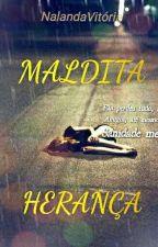 MALDITA HERANÇA  by NalandaSilva_