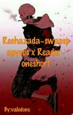 Rechazada~swapspapyrus x Reader~ oneshort~ CORREGIDA by Donut_Val