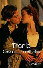 Titanic - Cesta na dno Atlantiku by Lumikus