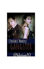 ssshh...she's a gangster(trouble maker) by hilarious10