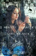 || Perfect Disaster ||  | Luna Valente | by Alva_RM