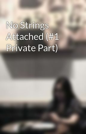 No Strings Attached (#1 Private Part) by MissPurpleBerry