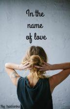 In the name of love by haszanka