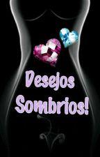 Desejos Sombrios ! by CallySantos17