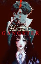 Married to a Multi Billionaire Gangster [1st Half COMPLETED] by CAPSLOCKXXX