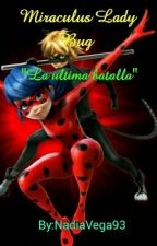 "Miraculus Lady bug ""La última batalla"" by NadiaVega93"