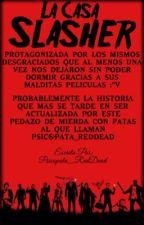 La Casa Slasher by Psicopata_RedDead
