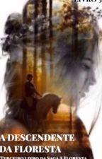 A descendente da Floresta! *Terceiro Livro da Série A Floresta!*  by _Julia_Riggs_