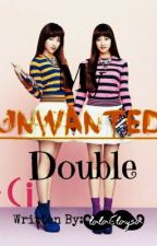 MY UNWANTED DOUBLE by lalaElaysa