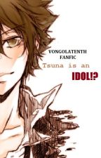Tsuna is an Idol!? by VongolaTenth