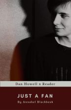 Just A Fan - Dan Howell x Reader [ON HOLD] by Urie_0n_ICE