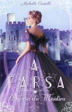 A FARSA - Duquesa de Mentira (Em Breve) by MichelleCastelli