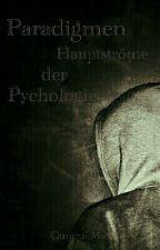 Paradigmen/Hauptströmungen der Psychologie by Gumru_Max