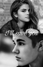 I'll Save You. by justinselenamylife