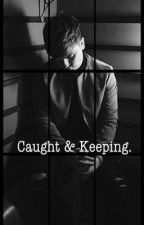 Caught & Keeping. by FanFictionWorld113