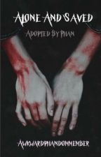 Alone & Saved - Adopted By Phan [COMPLETE] by interestingplacetobe