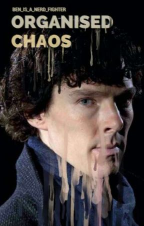 Organised Chaos - Sherlock x Reader by ben-is-a-nerdfighter