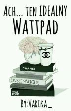 Ach... ten IDEALNY Wattpad by Varika_