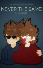 Never The Same - TomTord After End Fanfiction by _CallMeAlex_