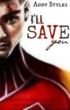 I'll Save You (Zayn Malik Fanfic) by MsPotato123
