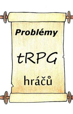 Problémy tRPG hráčů by Walking-Madness
