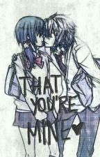 That You're Mine♥ (shoujo) by:Ss23 by SUGArSnow23