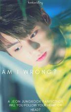Am I Wrong?||J.J.K by kookievictory