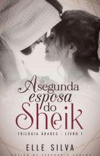 A segunda esposa do Sheik - Livro 1 by elleSilva05