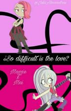 ¿So difficult is the love? [Maggie x Mai] by JuliiAlmendras