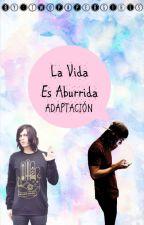 La Vida Es Aburrida ADAPTACIÓN [KELLIC] by TwoPaperGirls