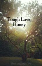 Tough Love, Honey -On Hold- by BookBitingNinja